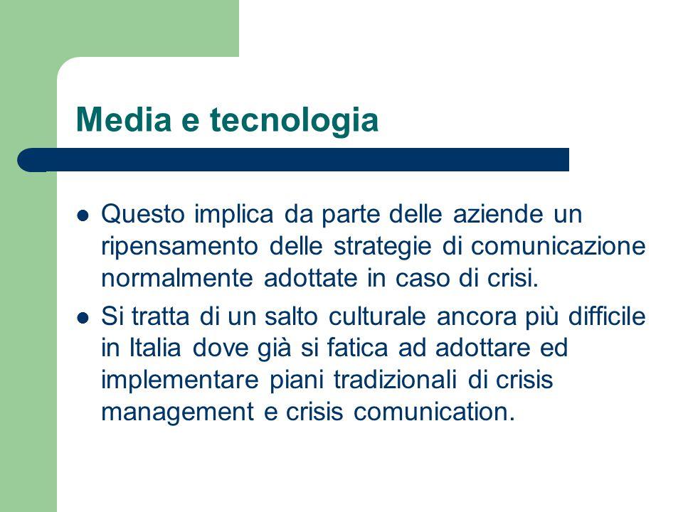 Media e tecnologia Questo implica da parte delle aziende un ripensamento delle strategie di comunicazione normalmente adottate in caso di crisi. Si tr