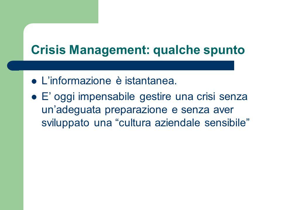 Crisis Management: qualche spunto L'informazione è istantanea. E' oggi impensabile gestire una crisi senza un'adeguata preparazione e senza aver svilu