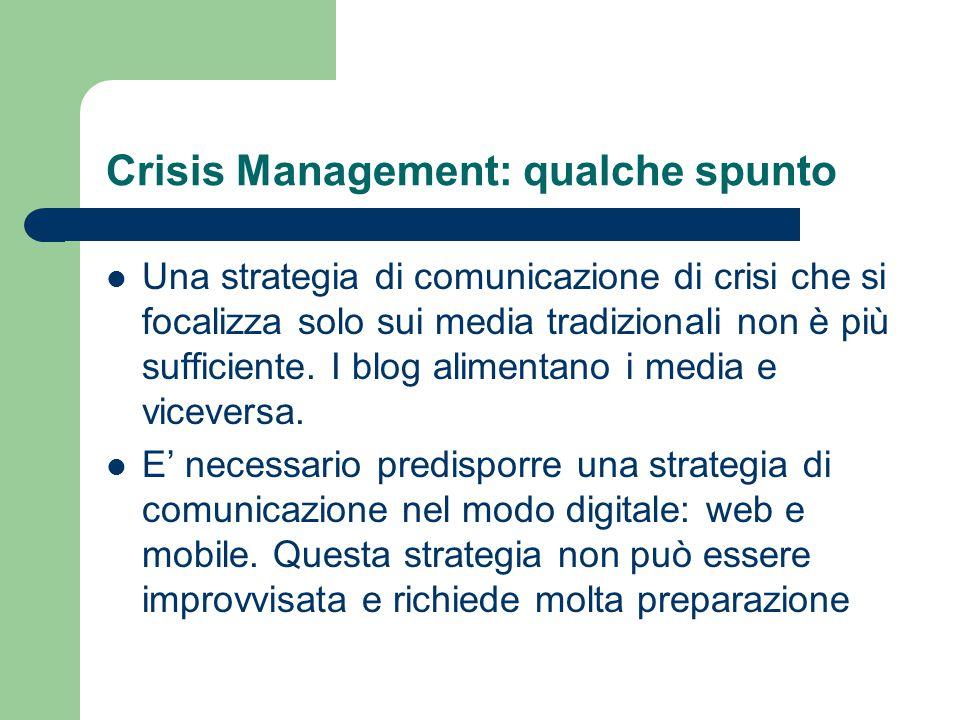 Crisis Management: qualche spunto Una strategia di comunicazione di crisi che si focalizza solo sui media tradizionali non è più sufficiente. I blog a
