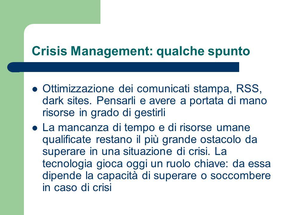 Crisis Management: qualche spunto Ottimizzazione dei comunicati stampa, RSS, dark sites. Pensarli e avere a portata di mano risorse in grado di gestir
