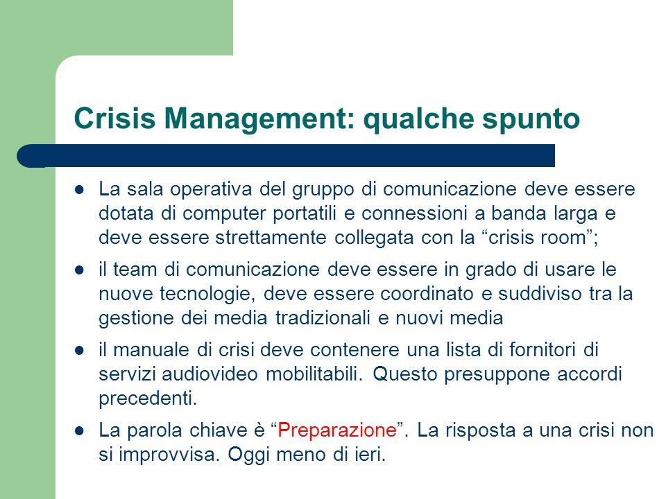 Crisis Management: qualche spunto La sala operativa del gruppo di comunicazione deve essere dotata di computer portatili e connessioni a banda larga e