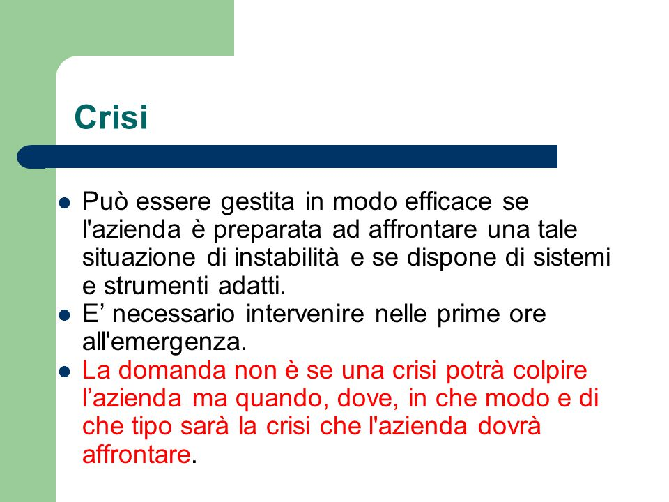 Crisi Può essere gestita in modo efficace se l'azienda è preparata ad affrontare una tale situazione di instabilità e se dispone di sistemi e strument