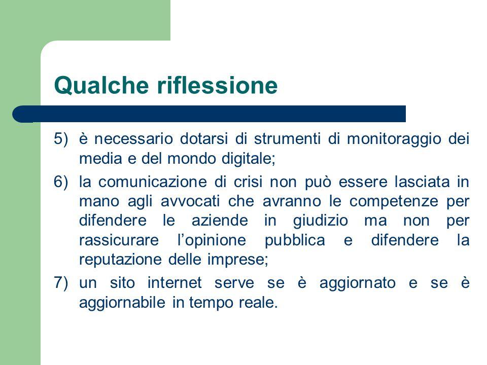 Qualche riflessione 5)è necessario dotarsi di strumenti di monitoraggio dei media e del mondo digitale; 6)la comunicazione di crisi non può essere las