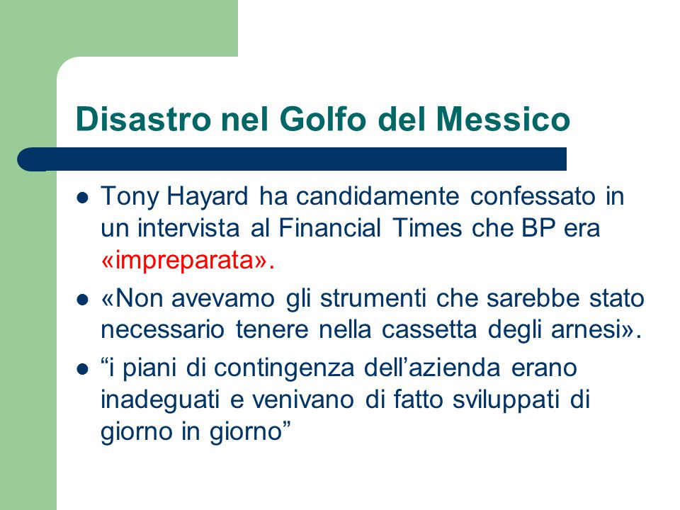 Disastro nel Golfo del Messico Tony Hayard ha candidamente confessato in un intervista al Financial Times che BP era «impreparata». «Non avevamo gli s