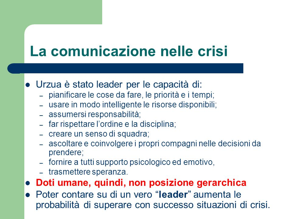 La comunicazione nelle crisi Urzua è stato leader per le capacità di: – pianificare le cose da fare, le priorità e i tempi; – usare in modo intelligen