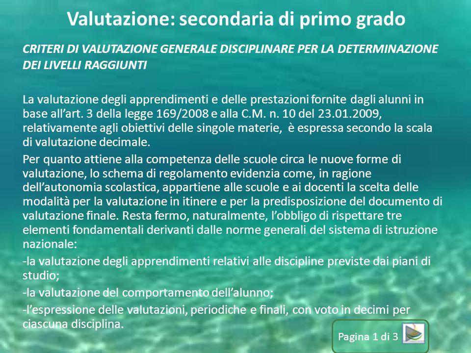 Valutazione: secondaria di primo grado CRITERI DI VALUTAZIONE GENERALE DISCIPLINARE PER LA DETERMINAZIONE DEI LIVELLI RAGGIUNTI La valutazione degli a