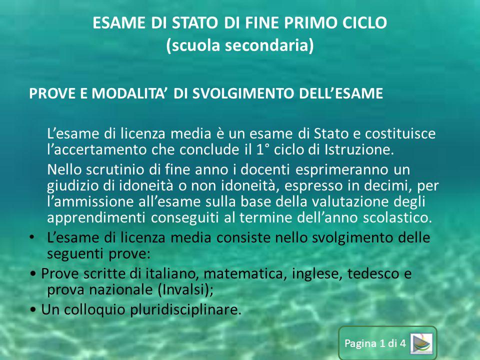Pagina 1 di 4 ESAME DI STATO DI FINE PRIMO CICLO (scuola secondaria) PROVE E MODALITA' DI SVOLGIMENTO DELL'ESAME L'esame di licenza media è un esame d