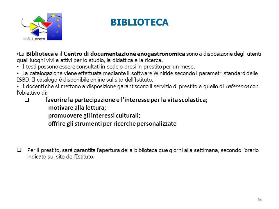 BIBLIOTECA 66 La Biblioteca e il Centro di documentazione enogastronomica sono a disposizione degli utenti quali luoghi vivi e attivi per lo studio, la didattica e la ricerca.