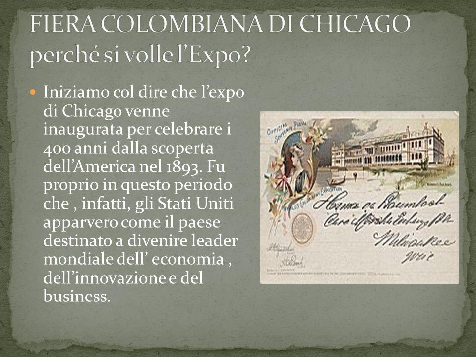 Il periodo storico, durante il quale si attuò l'expo di Chicago, fu quello tra il 1870 e il 1910, ovvero quello della seconda rivoluzione industriale i cui simboli furono l'elettricità, l'acciaio, il motore a scoppio e la chimica.
