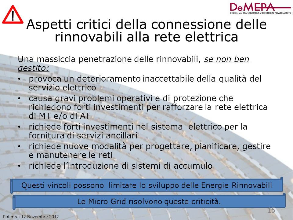 Aspetti critici della connessione delle rinnovabili alla rete elettrica Una massiccia penetrazione delle rinnovabili, se non ben gestito: provoca un d