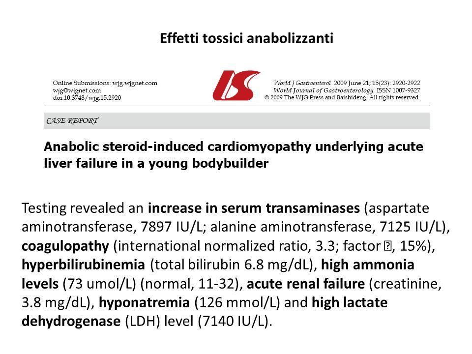 Effetti tossici anabolizzanti Testing revealed an increase in serum transaminases (aspartate aminotransferase, 7897 IU/L; alanine aminotransferase, 71