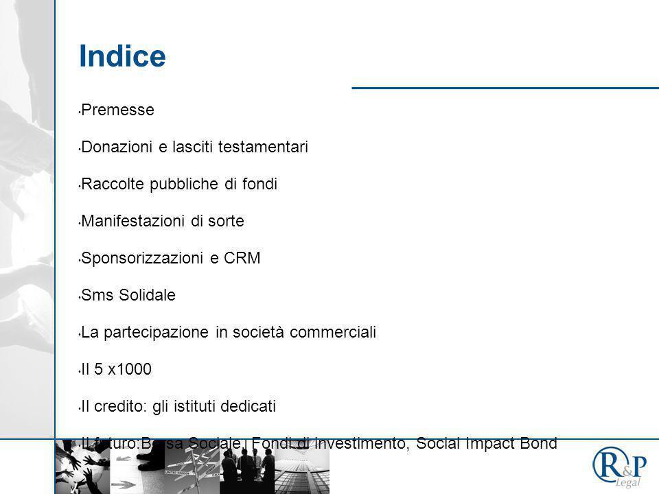 Indice Premesse Donazioni e lasciti testamentari Raccolte pubbliche di fondi Manifestazioni di sorte Sponsorizzazioni e CRM Sms Solidale La partecipaz