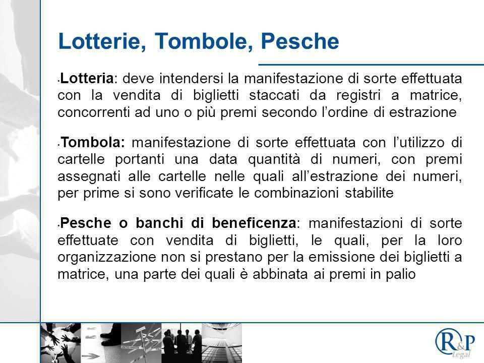 Lotterie, Tombole, Pesche Lotteria: deve intendersi la manifestazione di sorte effettuata con la vendita di biglietti staccati da registri a matrice,