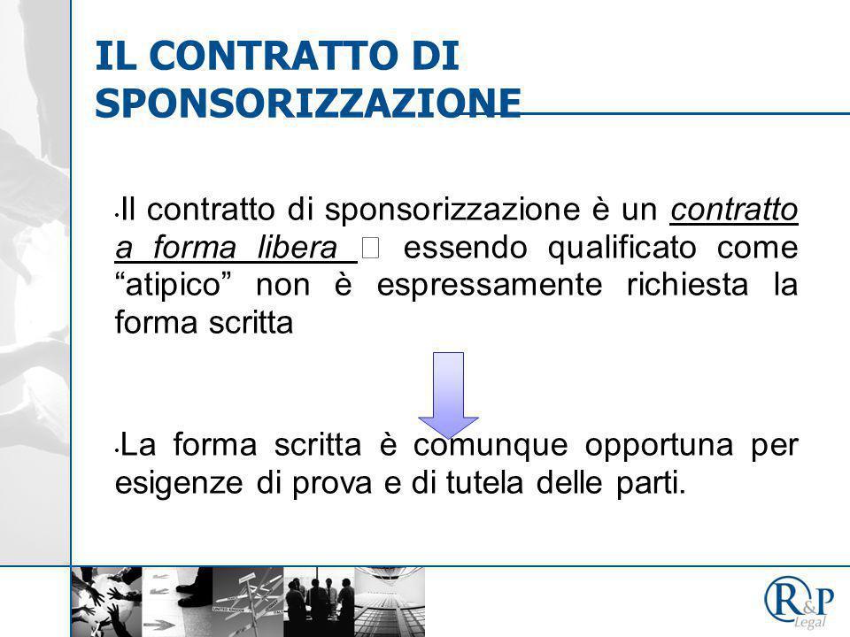 """Il contratto di sponsorizzazione è un contratto a forma libera  essendo qualificato come """"atipico"""" non è espressamente richiesta la forma scritta La"""