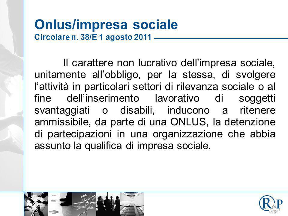 Onlus/impresa sociale Circolare n. 38/E 1 agosto 2011 Il carattere non lucrativo dell'impresa sociale, unitamente all'obbligo, per la stessa, di svolg