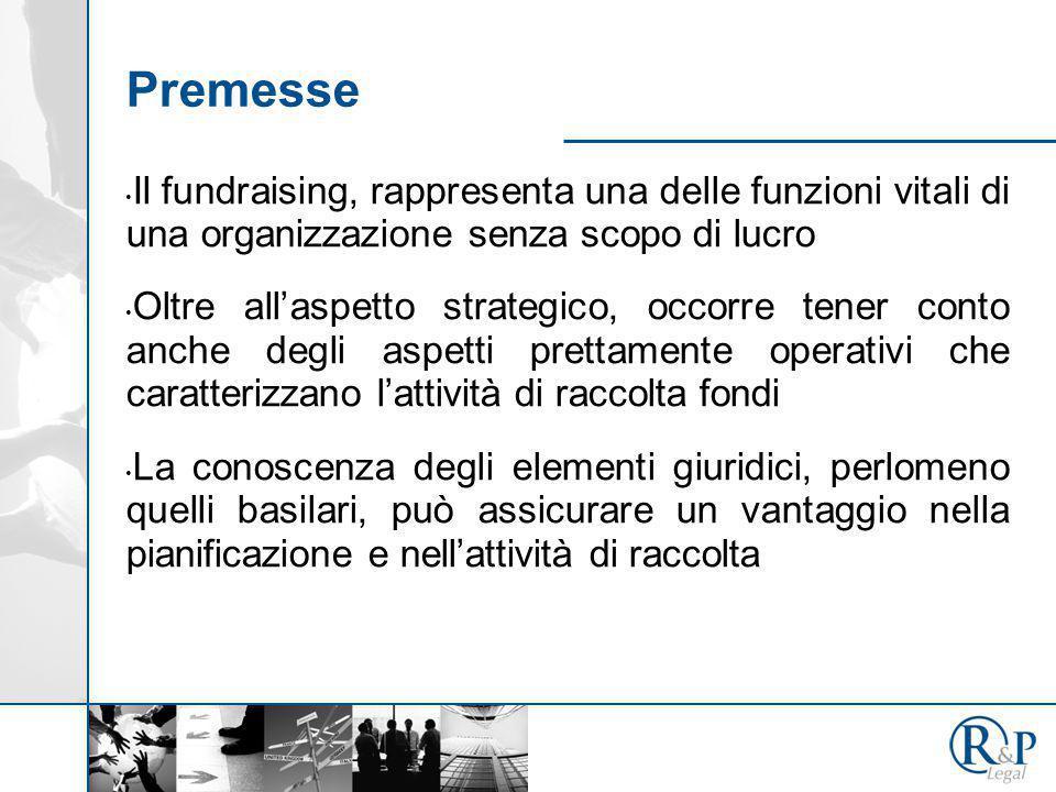 Premesse Il fundraising, rappresenta una delle funzioni vitali di una organizzazione senza scopo di lucro Oltre all'aspetto strategico, occorre tener