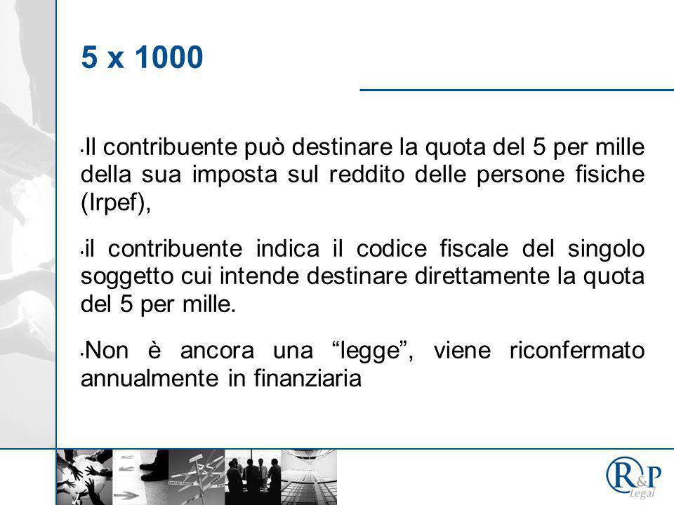 5 x 1000 Il contribuente può destinare la quota del 5 per mille della sua imposta sul reddito delle persone fisiche (Irpef), il contribuente indica il codice fiscale del singolo soggetto cui intende destinare direttamente la quota del 5 per mille.