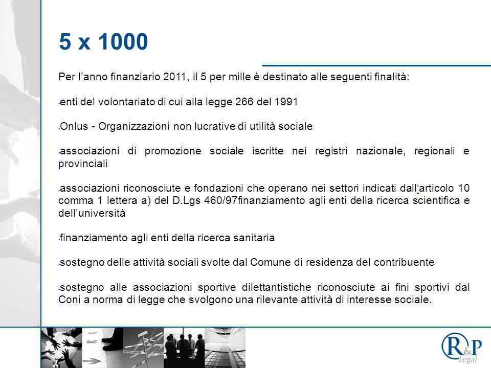 5 x 1000 Per l'anno finanziario 2011, il 5 per mille è destinato alle seguenti finalità: enti del volontariato di cui alla legge 266 del 1991 Onlus -
