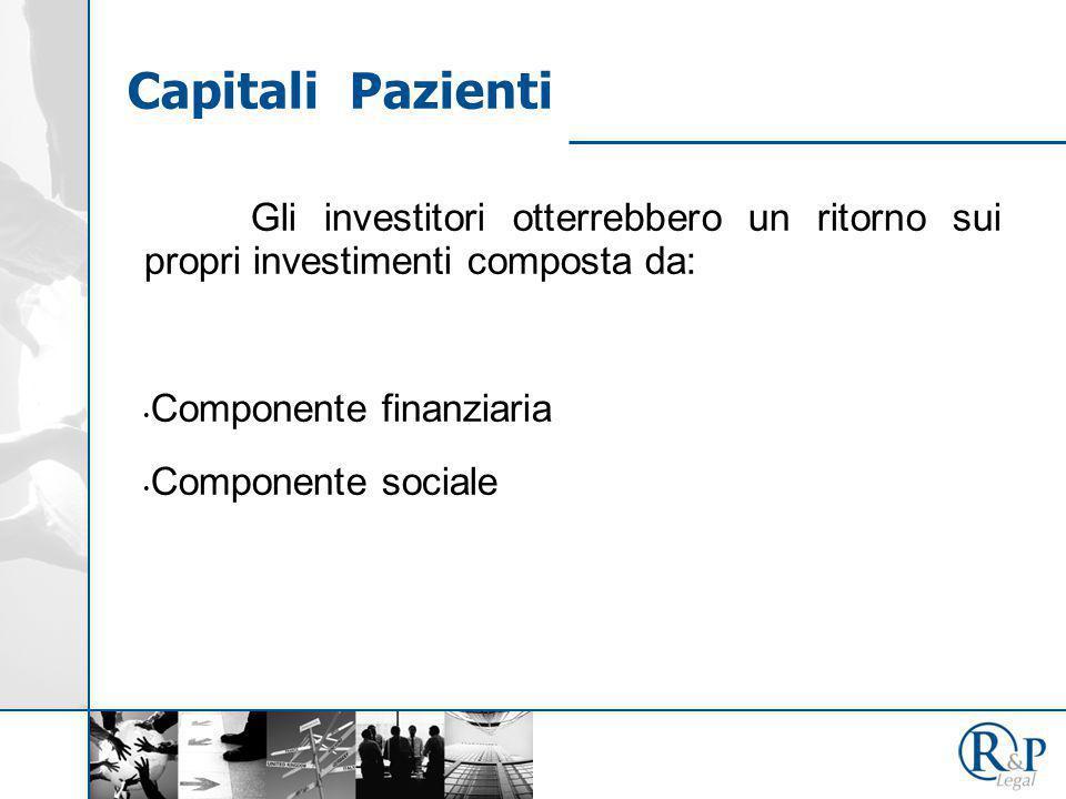 Gli investitori otterrebbero un ritorno sui propri investimenti composta da: Componente finanziaria Componente sociale Capitali Pazienti