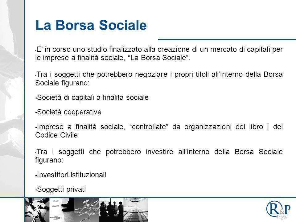 La Borsa Sociale E' in corso uno studio finalizzato alla creazione di un mercato di capitali per le imprese a finalità sociale, La Borsa Sociale .