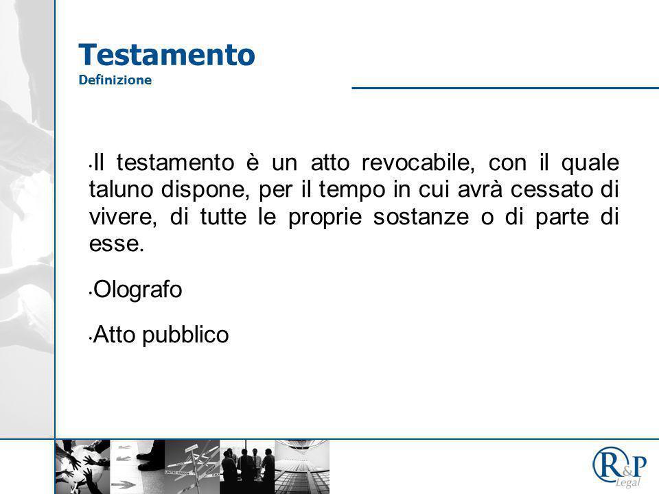 Testamento Definizione Il testamento è un atto revocabile, con il quale taluno dispone, per il tempo in cui avrà cessato di vivere, di tutte le propri