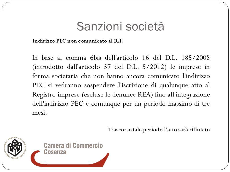 Sanzioni società Indirizzo PEC non comunicato al R.I. In base al comma 6bis dell'articolo 16 del D.L. 185/2008 (introdotto dall'articolo 37 del D.L. 5