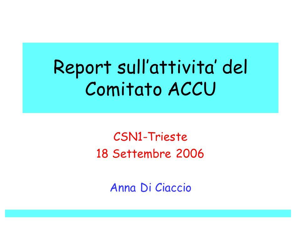 Report sull'attivita' del Comitato ACCU CSN1-Trieste 18 Settembre 2006 Anna Di Ciaccio
