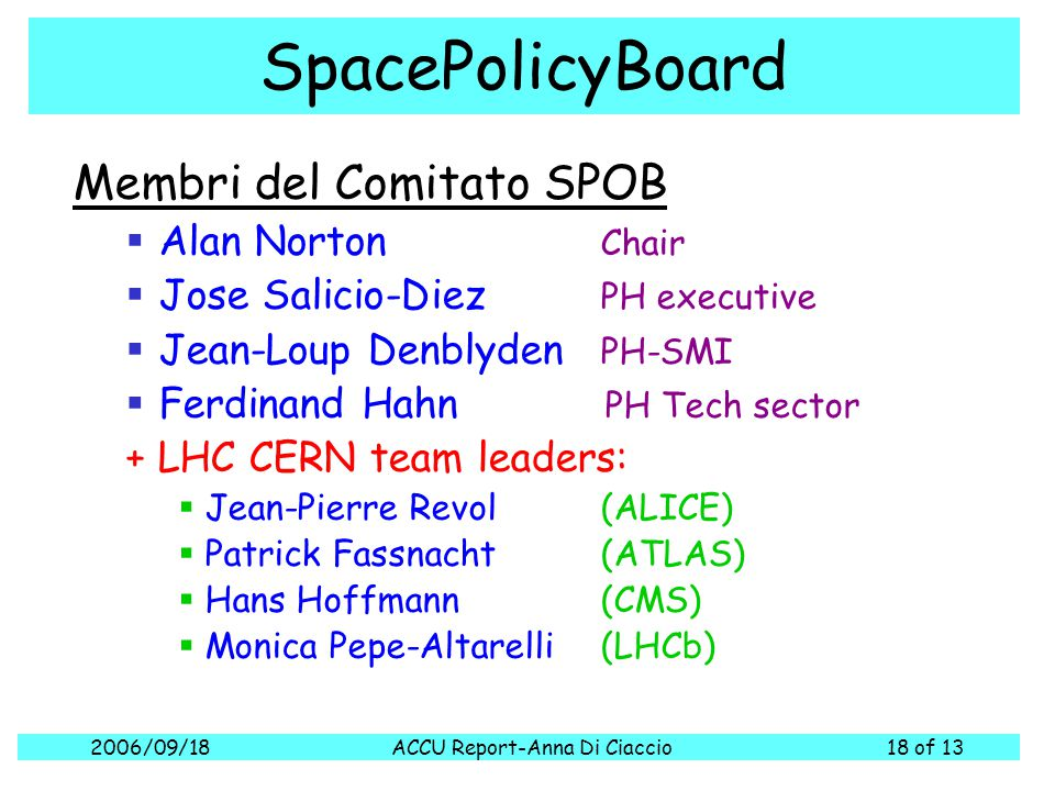 2006/09/18ACCU Report-Anna Di Ciaccio18 of 13 SpacePolicyBoard Membri del Comitato SPOB  Alan Norton Chair  Jose Salicio-Diez PH executive  Jean-Lo