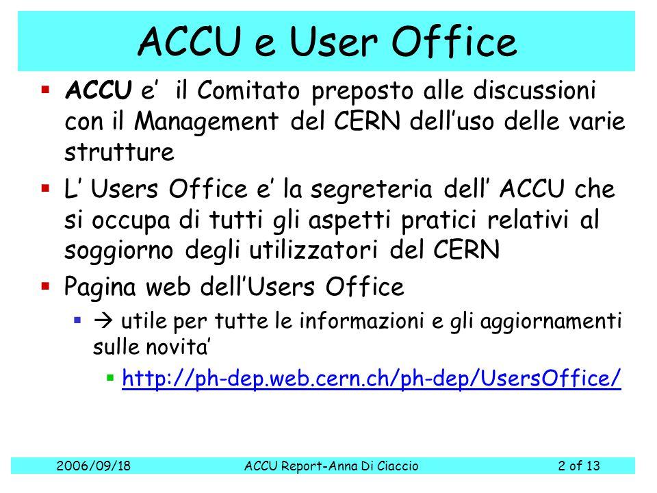 2006/09/18ACCU Report-Anna Di Ciaccio2 of 13 ACCU e User Office  ACCU e' il Comitato preposto alle discussioni con il Management del CERN dell'uso de