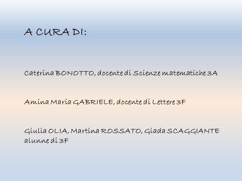 A CURA DI: Caterina BONOTTO, docente di Scienze matematiche 3A Amina Maria GABRIELE, docente di Lettere 3F Giulia OLIA, Martina ROSSATO, Giada SCAGGIA