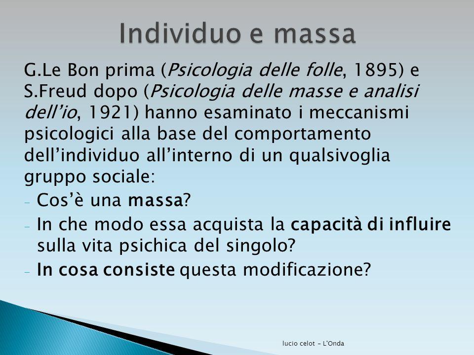 G.Le Bon prima (Psicologia delle folle, 1895) e S.Freud dopo (Psicologia delle masse e analisi dell'io, 1921) hanno esaminato i meccanismi psicologici