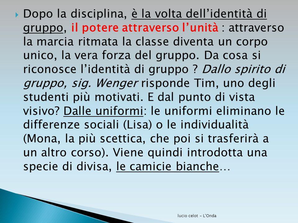  Dopo la disciplina, è la volta dell'identità di gruppo, il potere attraverso l'unità : attraverso la marcia ritmata la classe diventa un corpo unico