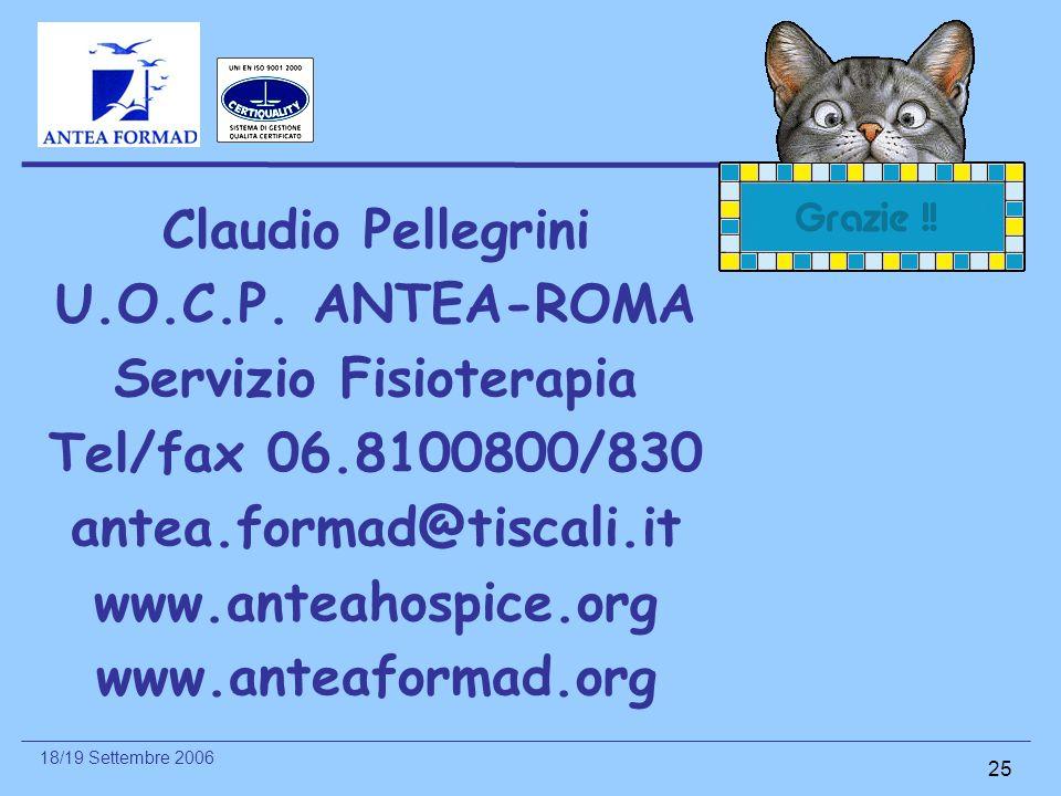 18/19 Settembre 2006 25 Claudio Pellegrini U.O.C.P. ANTEA-ROMA Servizio Fisioterapia Tel/fax 06.8100800/830 antea.formad@tiscali.it www.anteahospice.o