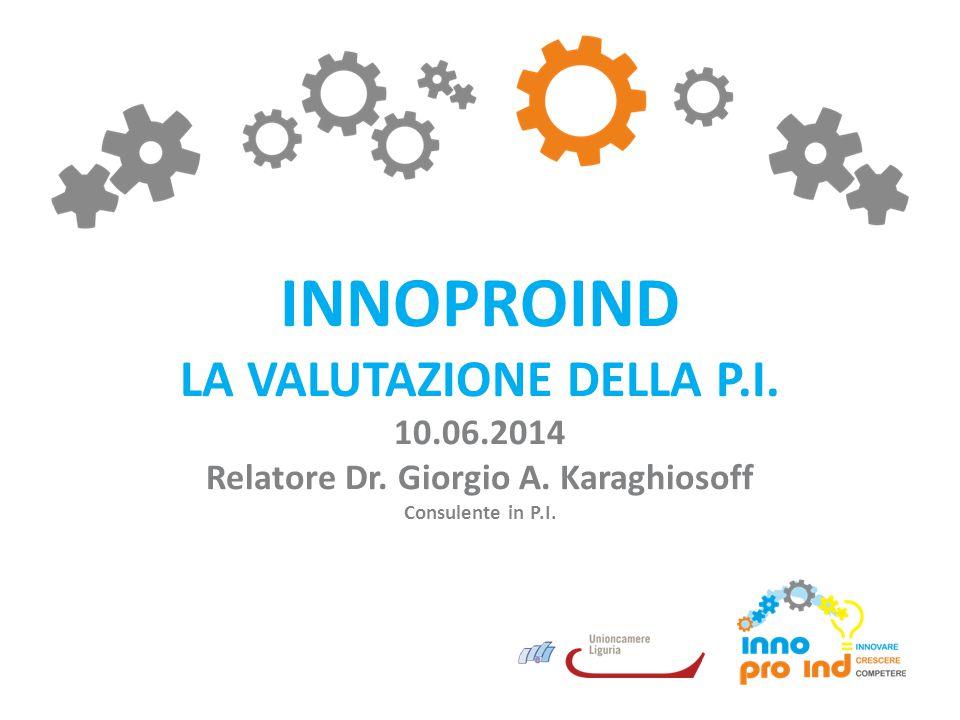 INNOPROIND LA VALUTAZIONE DELLA P.I. 10.06.2014 Relatore Dr. Giorgio A. Karaghiosoff Consulente in P.I.