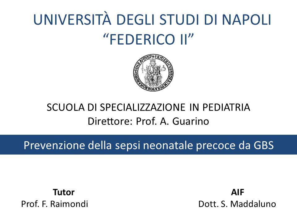 """Prevenzione della sepsi neonatale precoce da GBS TutorAIF Prof. F. Raimondi Dott. S. Maddaluno UNIVERSITÀ DEGLI STUDI DI NAPOLI """"FEDERICO II"""" SCUOLA D"""