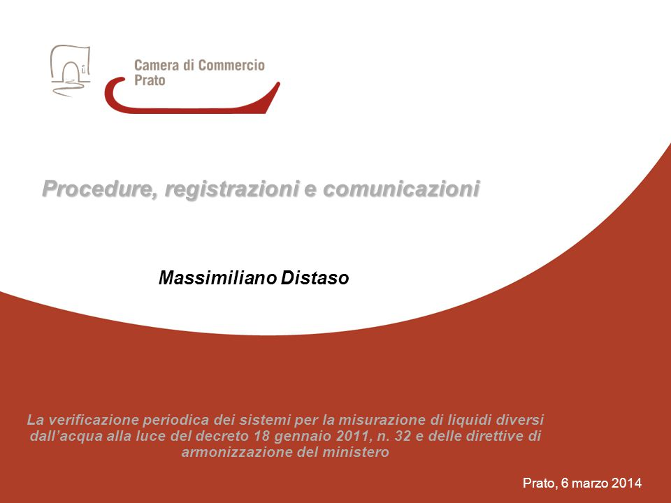 11 Prato, 6 marzo 2014 Procedure, registrazioni e comunicazioni La verificazione periodica dei sistemi per la misurazione di liquidi diversi dall'acqu