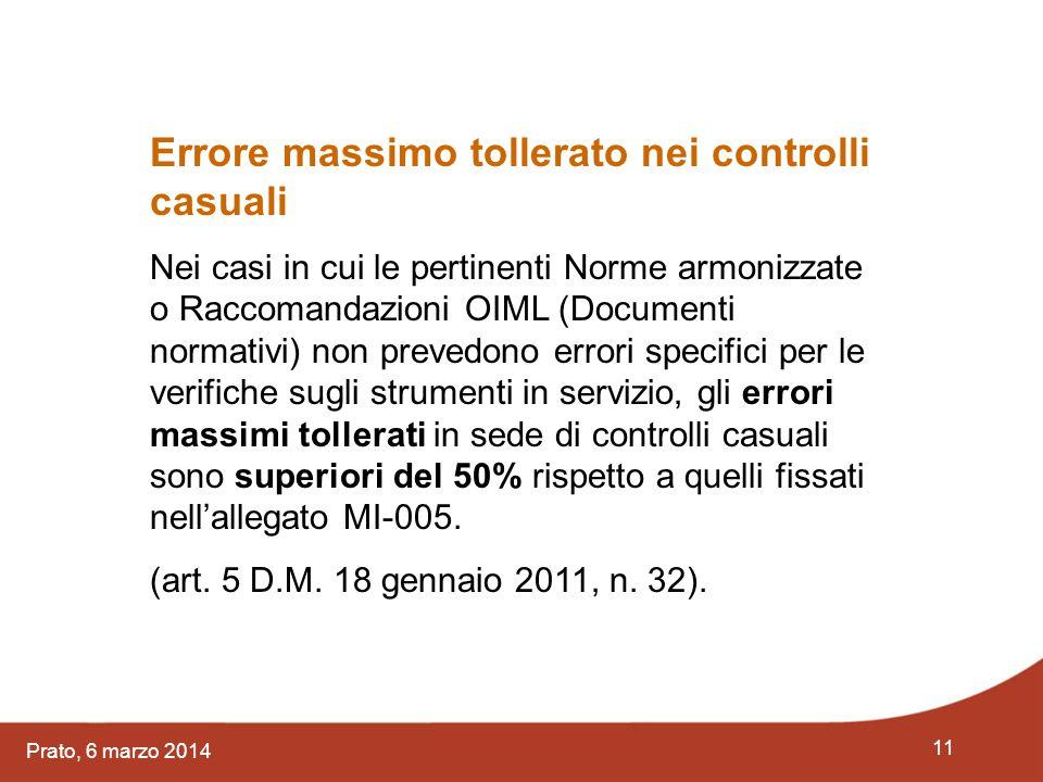 11 Prato, 6 marzo 2014 Errore massimo tollerato nei controlli casuali Nei casi in cui le pertinenti Norme armonizzate o Raccomandazioni OIML (Document