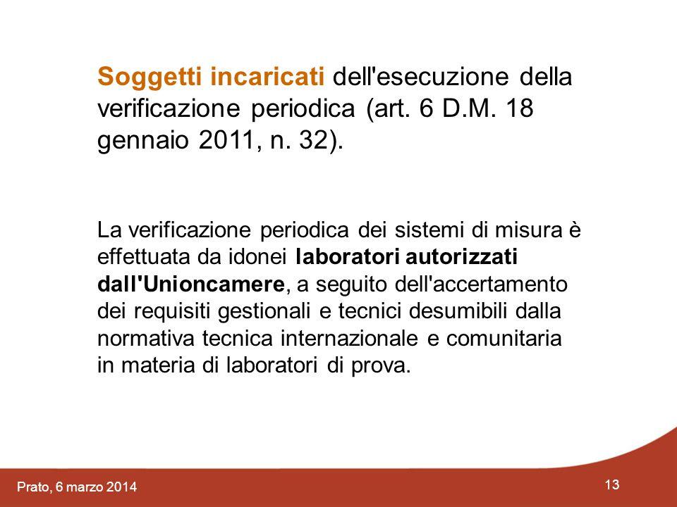 13 Prato, 6 marzo 2014 Soggetti incaricati dell'esecuzione della verificazione periodica (art. 6 D.M. 18 gennaio 2011, n. 32). La verificazione period
