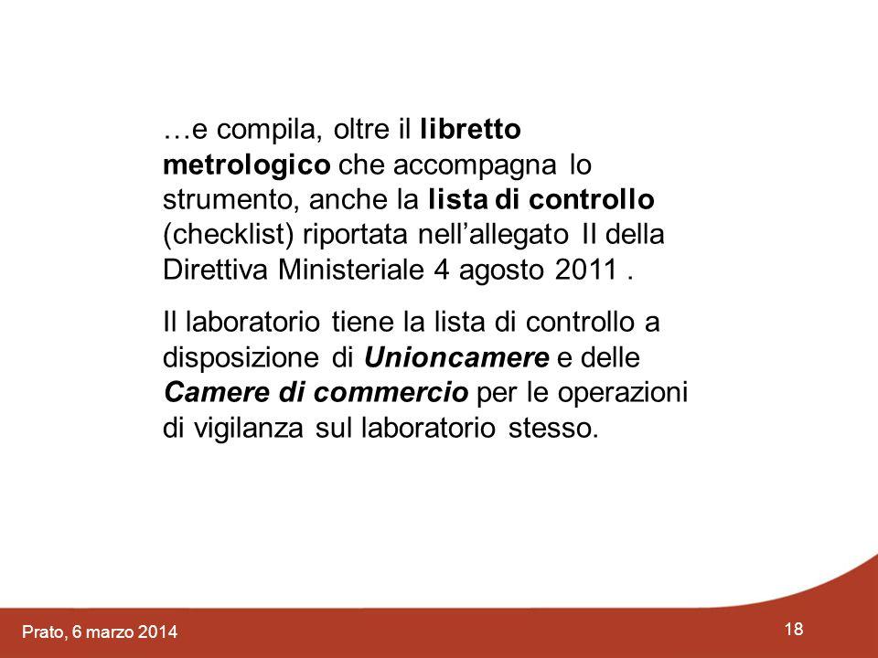 18 Prato, 6 marzo 2014 …e compila, oltre il libretto metrologico che accompagna lo strumento, anche la lista di controllo (checklist) riportata nell'a