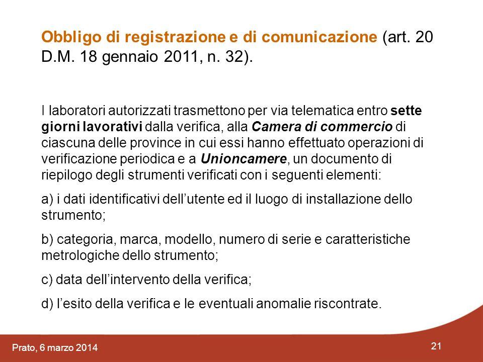 21 Prato, 6 marzo 2014 Obbligo di registrazione e di comunicazione (art. 20 D.M. 18 gennaio 2011, n. 32). I laboratori autorizzati trasmettono per via