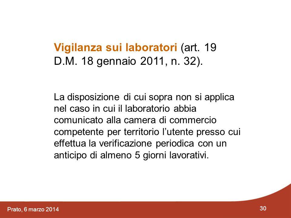 30 Prato, 6 marzo 2014 Vigilanza sui laboratori (art. 19 D.M. 18 gennaio 2011, n. 32). La disposizione di cui sopra non si applica nel caso in cui il