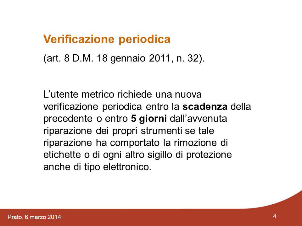 4 Prato, 6 marzo 2014 Verificazione periodica (art. 8 D.M. 18 gennaio 2011, n. 32). L'utente metrico richiede una nuova verificazione periodica entro