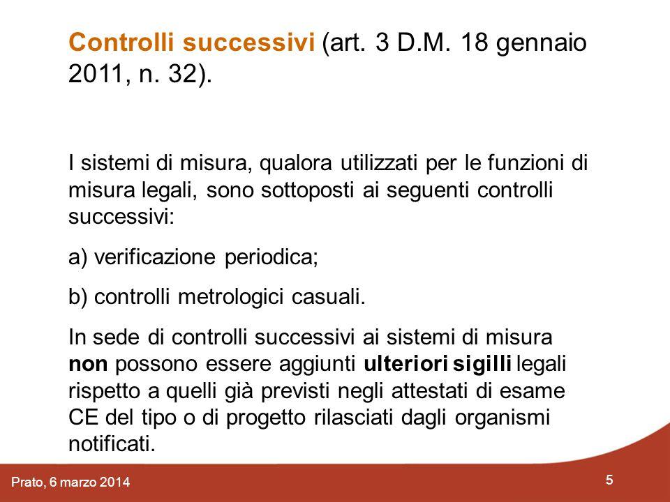 5 Prato, 6 marzo 2014 Controlli successivi (art. 3 D.M. 18 gennaio 2011, n. 32). I sistemi di misura, qualora utilizzati per le funzioni di misura leg