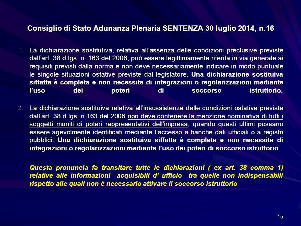 Consiglio di Stato Adunanza Plenaria SENTENZA 30 luglio 2014, n.16 1. La dichiarazione sostitutiva, relativa all'assenza delle condizioni preclusive p
