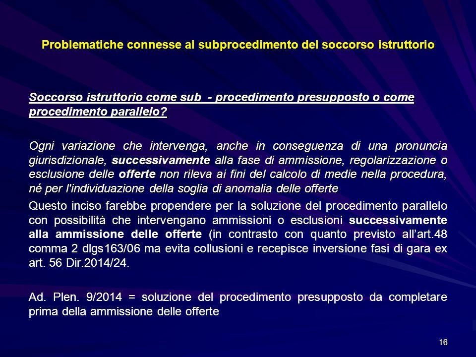Problematiche connesse al subprocedimento del soccorso istruttorio Soccorso istruttorio come sub - procedimento presupposto o come procedimento parall