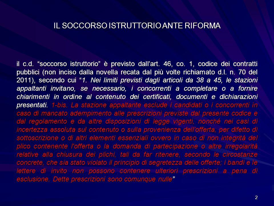 """IL SOCCORSO ISTRUTTORIO ANTE RIFORMA il c.d. """"soccorso istruttorio"""" è previsto dall'art. 46, co. 1, codice dei contratti pubblici (non inciso dalla no"""