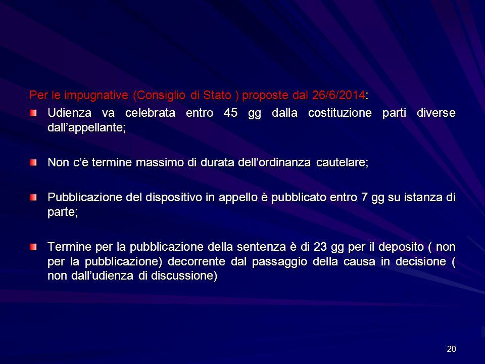 Per le impugnative (Consiglio di Stato ) proposte dal 26/6/2014: Udienza va celebrata entro 45 gg dalla costituzione parti diverse dall'appellante; No