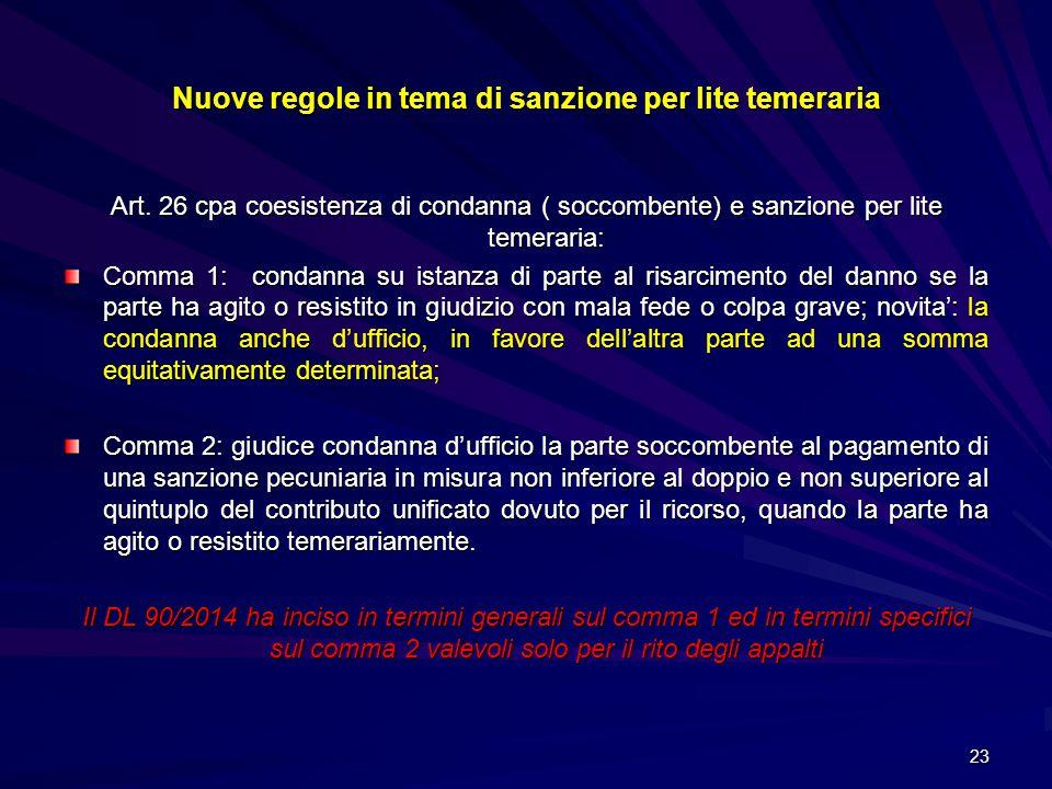 Nuove regole in tema di sanzione per lite temeraria Art. 26 cpa coesistenza di condanna ( soccombente) e sanzione per lite temeraria: Comma 1: condann