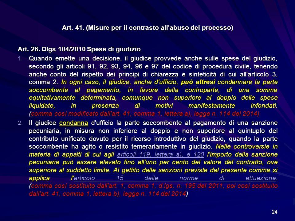 Art. 41. (Misure per il contrasto all'abuso del processo) Art. 26. Dlgs 104/2010 Spese di giudizio 1. Quando emette una decisione, il giudice provvede