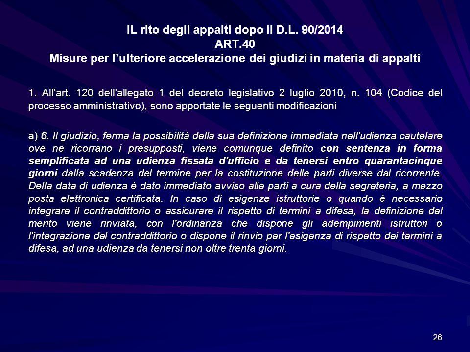 IL rito degli appalti dopo il D.L. 90/2014 ART.40 Misure per l'ulteriore accelerazione dei giudizi in materia di appalti 1. All'art. 120 dell'allegato